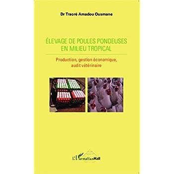 Elevage de poules pondeuses en milieu tropical: Production, gestion économique, audit vétérinaire
