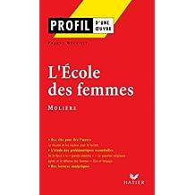 Profil - Molière : L'Ecole des femmes : Analyse littéraire de l'oeuvre (Profil d'une Oeuvre t. 87)