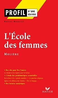 Profil - Molière : L'Ecole des femmes : Analyse littéraire de l'oeuvre (Profil d'une Oeuvre t. 87) par [Debailly, Pascal, Decote, Georges, Molière, Jean-Baptiste Poquelin dit]
