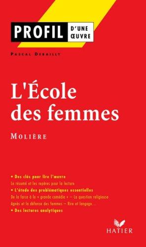 Profil - Molière : L'Ecole des femmes : Analyse littéraire de l'oeuvre (Profil d'une Oeuvre t. 87) (French Edition)