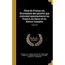 Flore de France; Ou, Description Des Plantes Qui Croissent Spontanement En France, En Corse Et En Alsace-Lorraine; Tome T.13