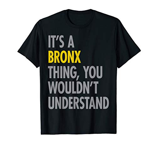 The Bronx It's A Bronx Thing You wouldn't understand NYC T-Shirt -