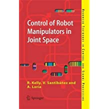 Control of Robot Manipulators in Joint Space (Advanced Textbooks in Control and Signal Processing) by Rafael Kelly (2005-08-23)