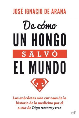 De cómo un hongo salvó el mundo por José Ignacio de Arana