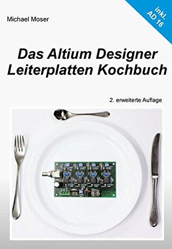 das-altium-designer-leiterplatten-kochbuch-eine-einfuhrung-in-die-erfolgreiche-leiterplattenentwickl