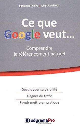 Ce que Google veut... Comprendre le référencement naturel