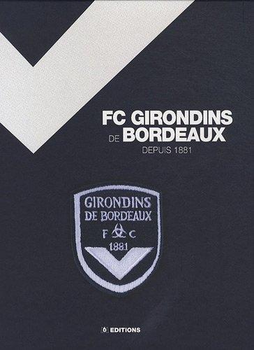 Les saga des Girondins de Bordeaux : De 1881 à aujourd'hui