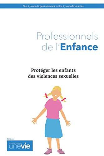 Protéger les enfants des violences sexuelles: Guide pour les professionnels de l'enfance par Sébastien Brochot