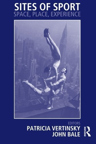 Sites of Sport: Space, Place and Experience (Sport in the Global Society) (2004-08-15)