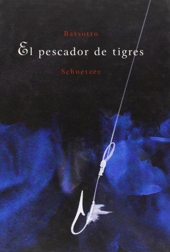 El pescador de tigres (Coedición con Libros del Zorro Rojo) por Julián Bassotto