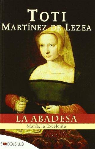 La abadesa: María, la Excelenta (EMBOLSILLO) por Toti Martínez de Lezea