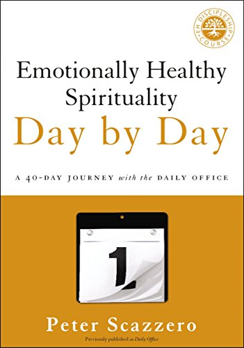 Emotionally Healthy Spirituality Day by Day: A 40-Day Journey with the Daily Office por Peter Scazzero
