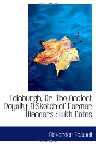 Edinburgh, Or, The Ancient Royalty: A Sketch of Former Manners : with Notes