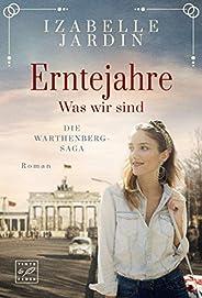 Erntejahre - Was wir sind (Die Warthenberg-Saga 3)