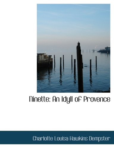 Ninette: An Idyll of Provence: An Idyll of Provence (Large Print Edition)