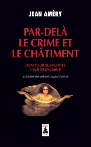 Par-delà le crime et le châtiment : Essai pour surmonter l'insurmontable
