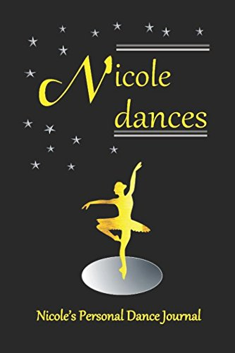 Nicole Dances: Nicole's Personal Dance Journal (Personalised Dance Journal Book Series) por Judy John-Baptiste