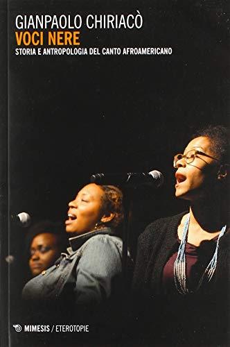 Voci nere. Storia e antropologia del canto afroamericano
