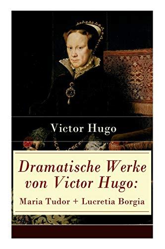 n Victor Hugo: Maria Tudor + Lucretia Borgia: Mächtige Frauen der Renaissance und ihre tragischen Schicksale ()
