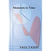 [ MOMENTS IN TIME ] by Kidd, Paul T ( AUTHOR ) May-03-2014 [ Paperback ]