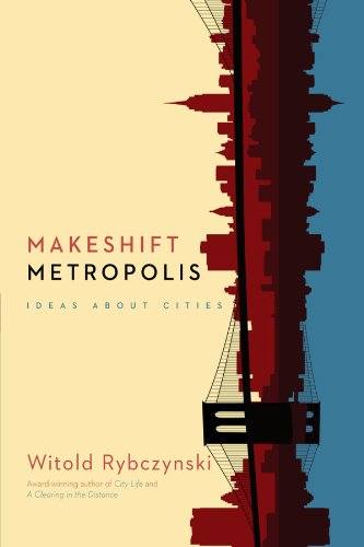 Makeshift Metropolis: Ideas about Cities por Witold Rybczynski