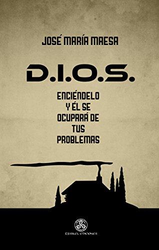 D.I.O.S.: Enciéndelo y él se ocupará de tu problemas por José María Maesa