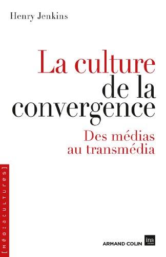 La culture de la convergence - Des médias au transmédia