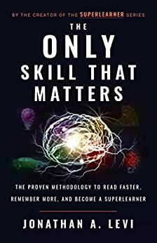 The Only Skill that Matters: The Proven Methodology to Read Faster, Remember More, and Become a SuperLearner (English Edition) van [Levi, Jonathan A.]