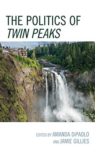 The Politics of Twin Peaks (Politics, Literature, & Film) (English Edition)