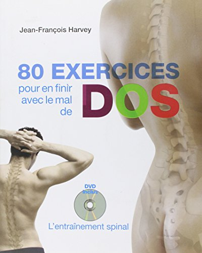 80 exercices pour en finir avec le mal de dos : L'entranement spinal (1DVD)