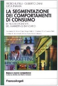 La segmentazione dei comportamenti di consumo. Le nuove frontiere del marketing bancario