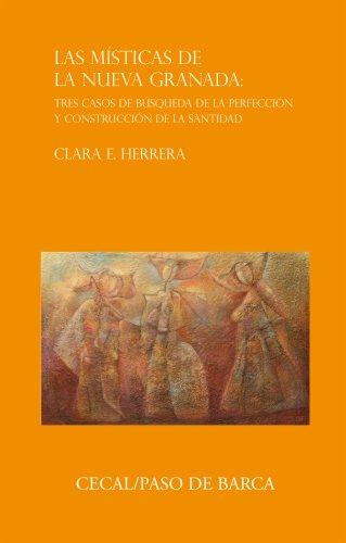 Las místicas de la Nueva Granada: tres casos de búsqueda de la perfección y construcción de la santidad