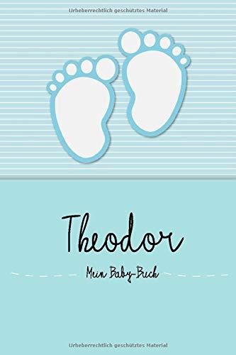 Theodor - Mein Baby-Buch: Personalisiertes Baby Buch für Theodor, als Elternbuch oder Tagebuch, für Text, Bilder, Zeichnungen, Photos, ...