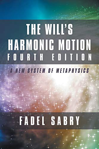 The Will's Harmonic Motion Fourth Edition: A New System of Metaphysics (English Edition) - Balboa System