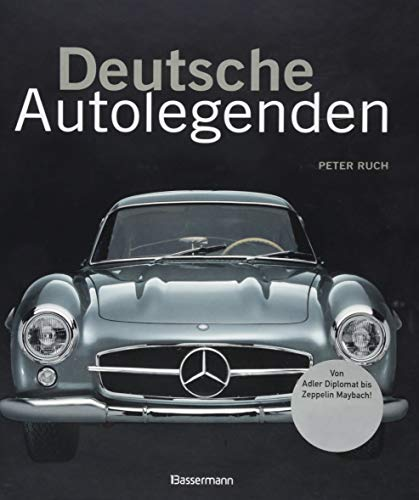 Deutsche Autolegenden: Die schönsten Oldtimer, Youngtimer und moderne Traumwagen. Von Adler Diplomat bis Zeppelin Maybach - Bücher über Oldtimer