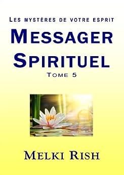 Messager Spirituel Tome 5 - Les Mystères De Votre Esprit par [Rish, Melki]