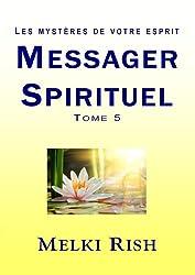 Messager Spirituel Tome 5 - Les Mystères De Votre Esprit