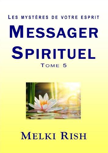 Messager Spirituel Tome 5 - Les Mystres De Votre Esprit