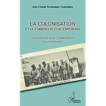 La colonisation et le Cameroun contemporain: Cinquante ans après l'indépendance et la réunification