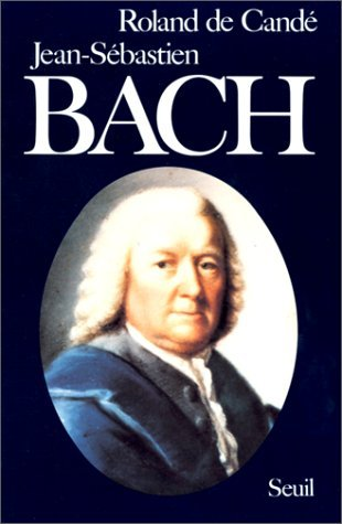 Jean-S?bastien Bach [ancienne ?dition] by Roland de Cand? (January 19,1984)