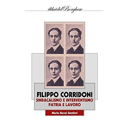 Filippo Corridoni. Sindacalismo E Interventismo, Patria E Lavoro