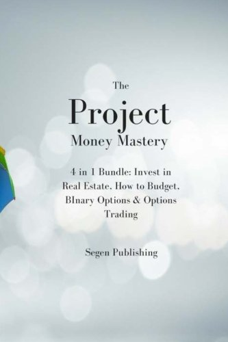 The Project Money Mastery: 4 in 1 Bundle: Invest in Real Estate, How to Budget, Binary Options & Options Trading: Volume 1 (Money Mastery Made Easy)
