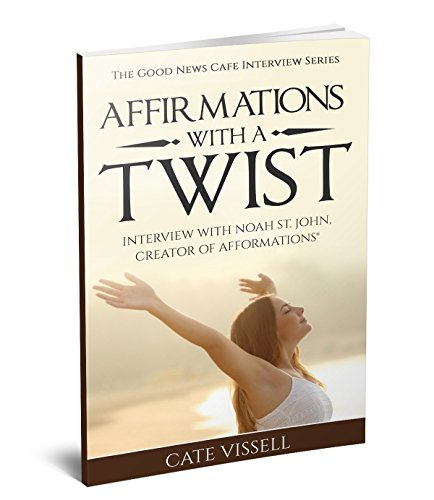 affirmations-with-a-twist-interview-with-noah-st-john-creator-of-afformations-the-good-news-cafe-int
