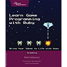 Learn Game Programming with Ruby: Bring Your Ideas to Life with Gosu (English Edition)