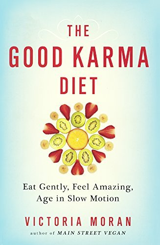 The Good Karma Diet: Eat Gently, Feel Amazing, Age in Slow Motion by Victoria Moran (2015-05-19)