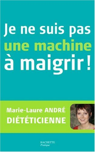Je ne suis pas une machine à maigrir ! par Marie-Laure André, Jean-François Moruzzi