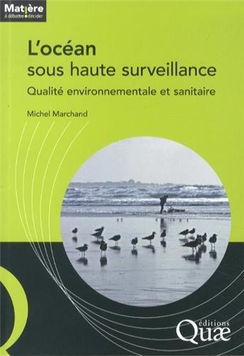L'océan sous haute surveillance: Qualité environnementale et sanitaire. par Michel Marchand