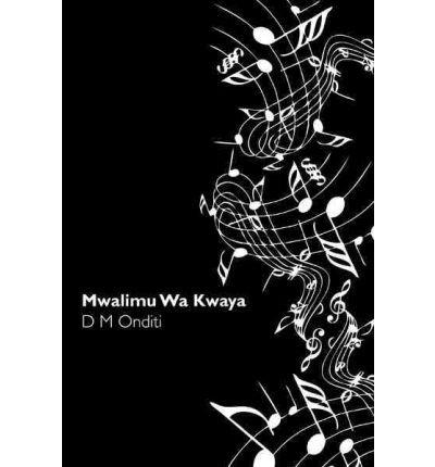 [(Mwalimu Wa Kwaya)] [Author: D M Onditi] published on (June, 2011)