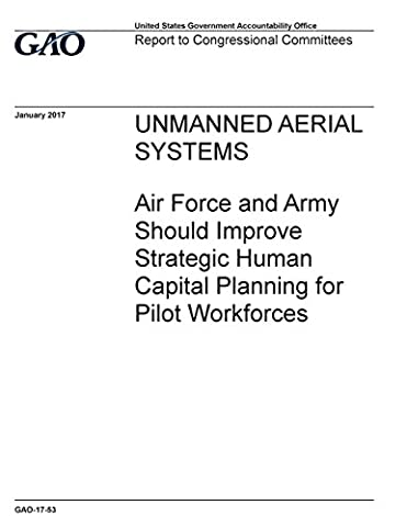 UNMANNED AERIAL SYSTEMS: Air Force and Army Should Improve Strategic Human Capital Planning for Pilot Workforces