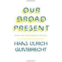 Our Broad Present: Time and Contemporary Culture (Insurrections: Critical Studies in Religion, Politics, and Culture) by Hans Ulrich Gumbrecht (2014-06-10)